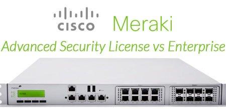 Meraki License Comparison, Advanced Security vs Enterprise