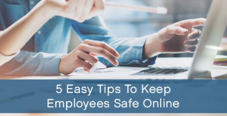 5 Easy Tips to Keep Employees Safe Online