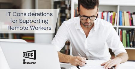 IT Considerations for Supporting Remote Workers